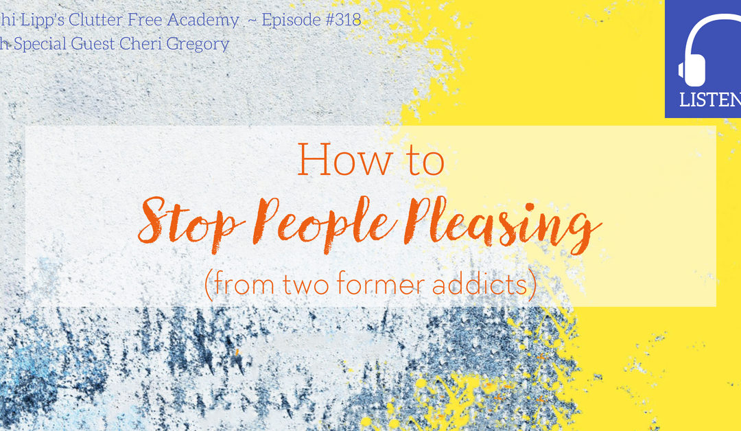Eps. #318: How to Stop People Pleasing (from two former addicts…)