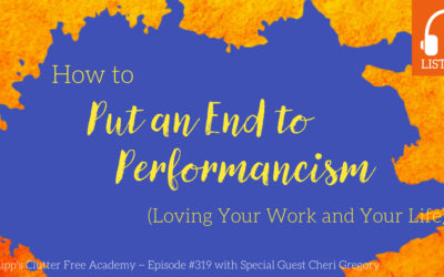 #319: How to Put an End to Performancism (Loving Your Work and Your Life)