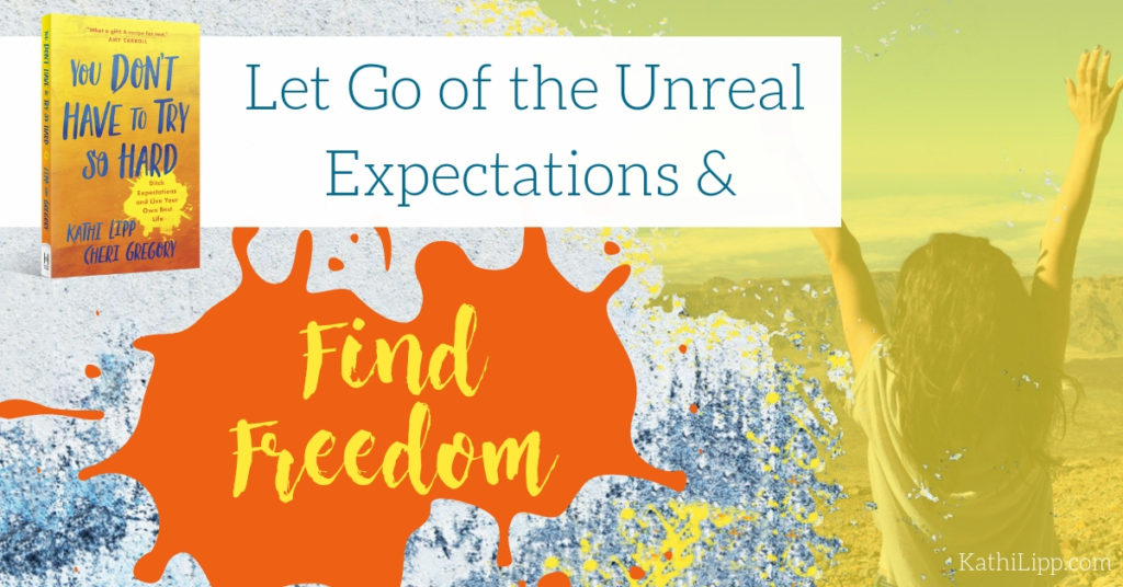 You Don't Have to Try So Hard – Let Go of the Unreal Expectations and Find Freedom