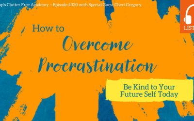#320: How to Be Kind to Your Future Self and Overcome Procrastination Today