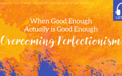 #321: When Good Enough Actually is Good Enough (Overcoming Perfectionism)