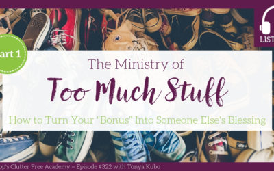 """#322 The Ministry of Too Much Stuff: How to Turn Your """"Bonus"""" items into Someone else's Blessing Part 1 with Tonya Kubo"""