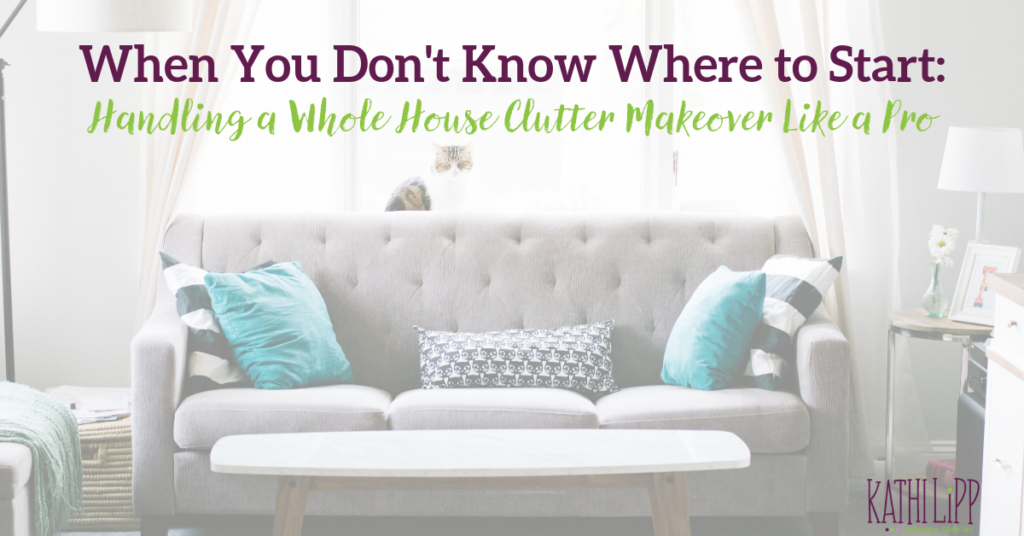 When You Don't Know Where to Start: Handling a Whole House Clutter Makeover Like a Pro