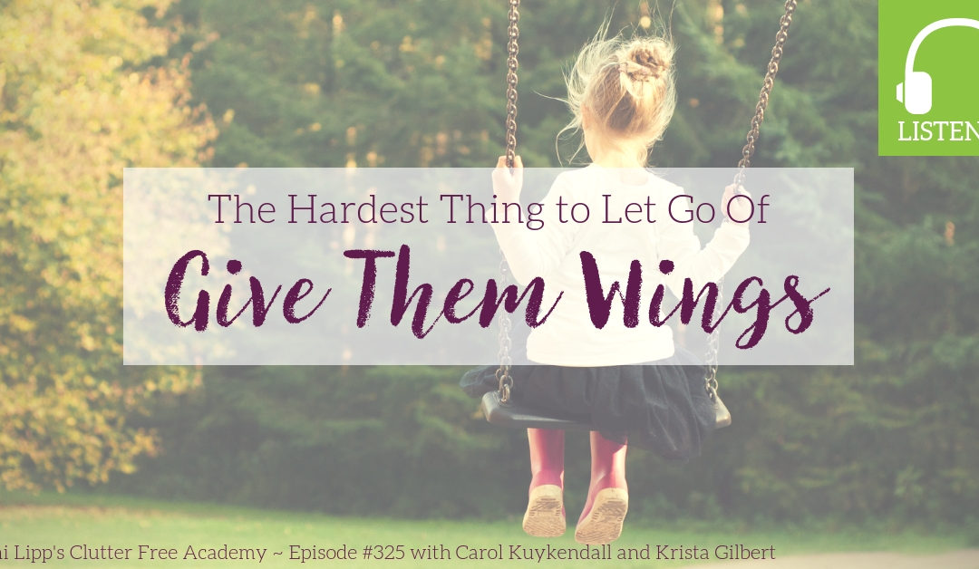 #325 The Hardest Thing to Let Go Of: Give Them Wings, by Carol Kuykendall and Krista Gilbert