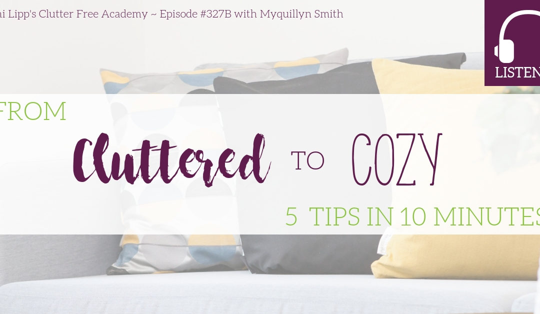 #327B From Cluttered to Cozy: 5 Tips in 10 Minutes