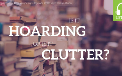 #328 Is it Hoarding or is it Clutter? With Tonya Kubo