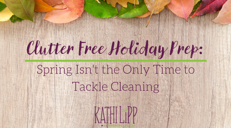 Clutter Free Holiday Prep: Spring Isn't the Only Time to Tackle Cleaning
