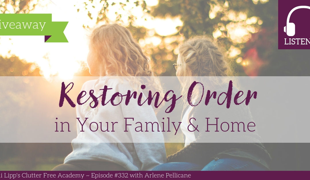 #332 Restoring Order in Your Family & Home with Arlene Pellicane