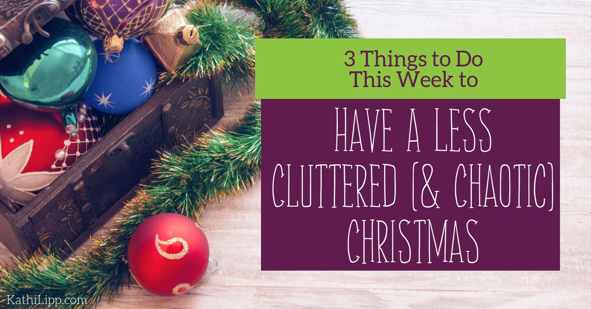 3 Things to do this Week to have a Less Cluttered (and Chaotic) Christmas
