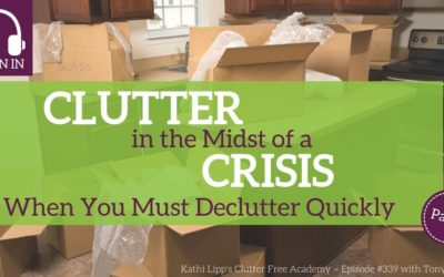 #339 Clutter in the Midst of a Crisis – When You Must Declutter Quickly Part 1