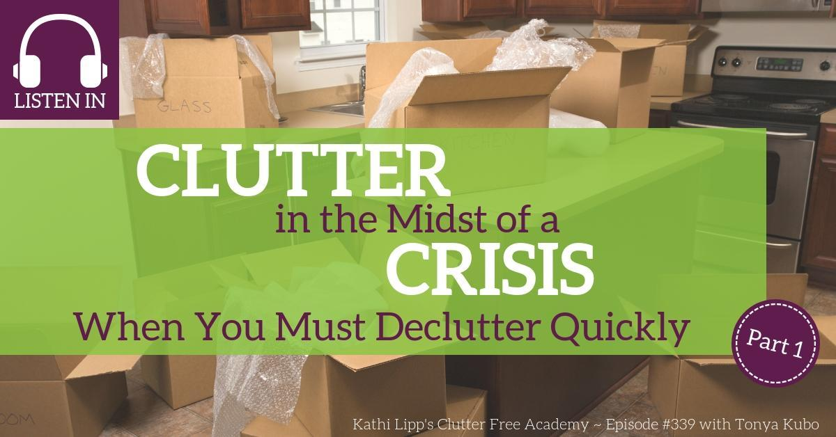 #339 Clutter in the Midst of a Crisis - When You Must Declutter Quickly Part 1