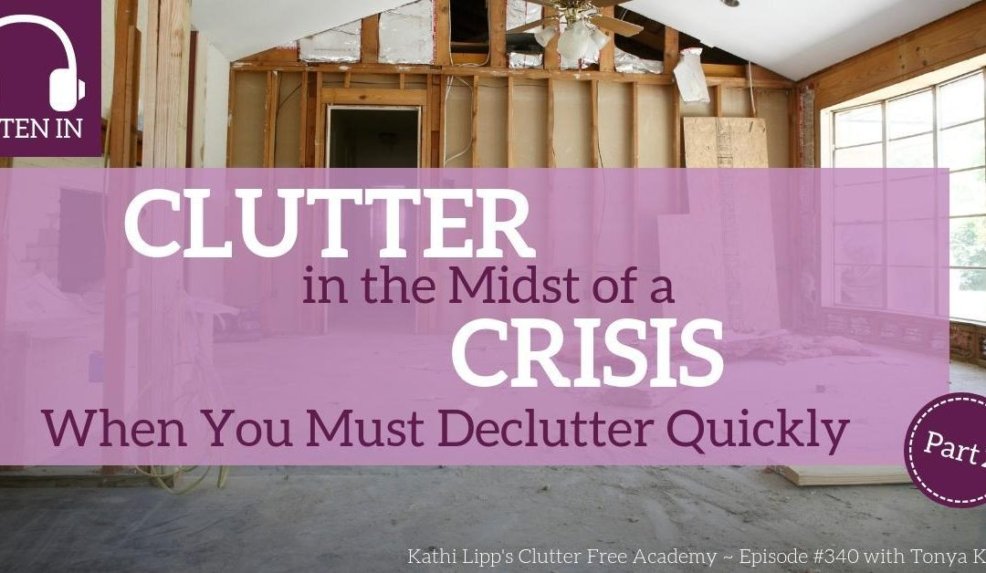 #340 Clutter in the Midst of a Crisis – When You Must Declutter Quickly Part 2
