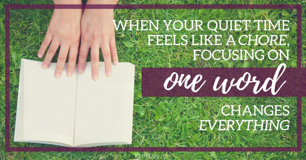When Your Quiet Time Feels Like a Chore, Focusing on One Word Changes Everything
