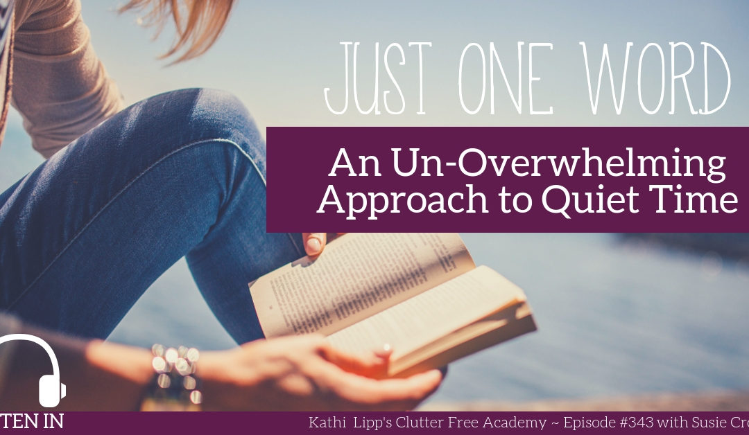#343 An Un-Overwhelming Approach to Quiet Time: Just One Word with Susie Crosby