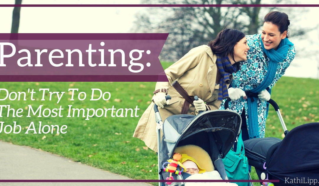 Parenting: Don't Try To Do the Most Important Job Alone