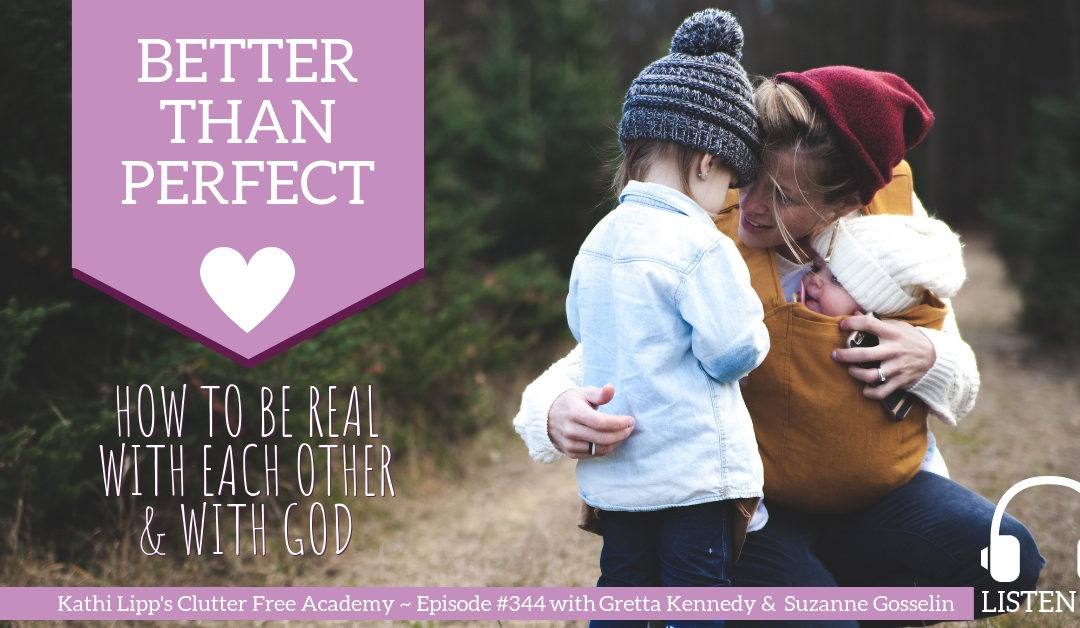 #344 Better Than Perfect – How to be Real with Each other and with God with Gretta Kennedy and Suzanne Gosselin