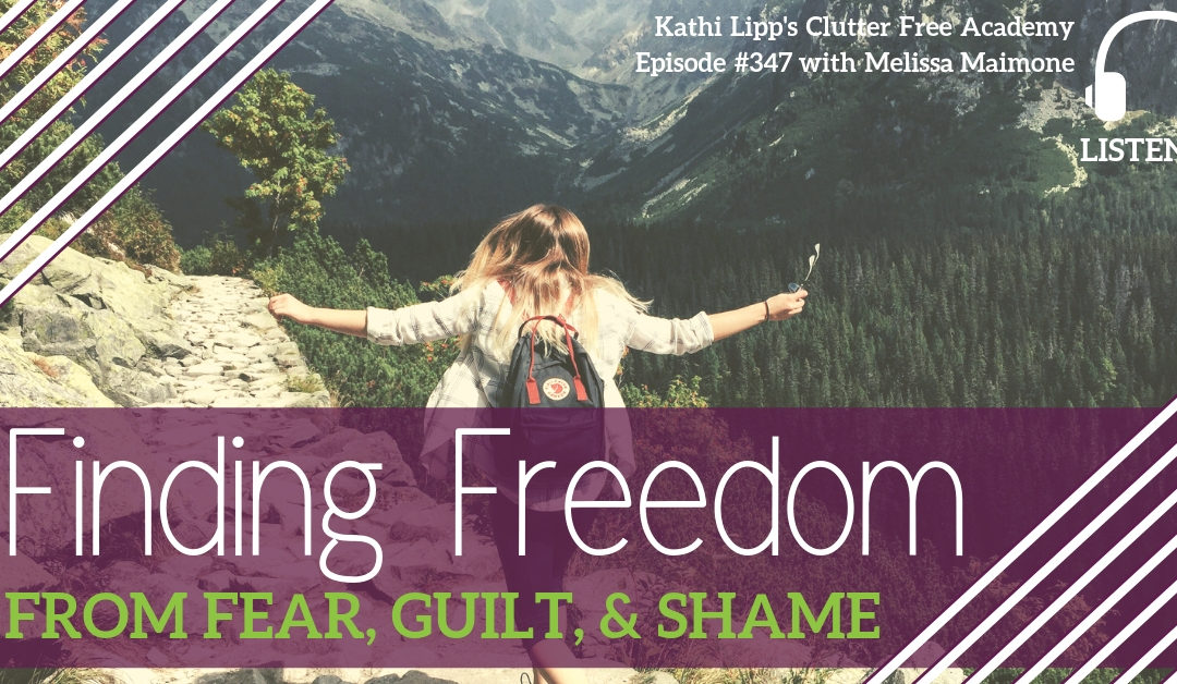 #347 Finding Freedom from the Fear, Guilt and Shame with Melissa Maimone