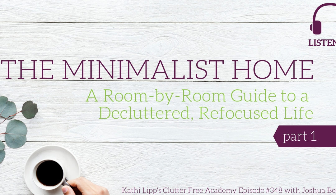 #348 The Minimalist Home: A Room-by-Room Guide to a Decluttered, Refocused Life with Joshua Becker Part 1