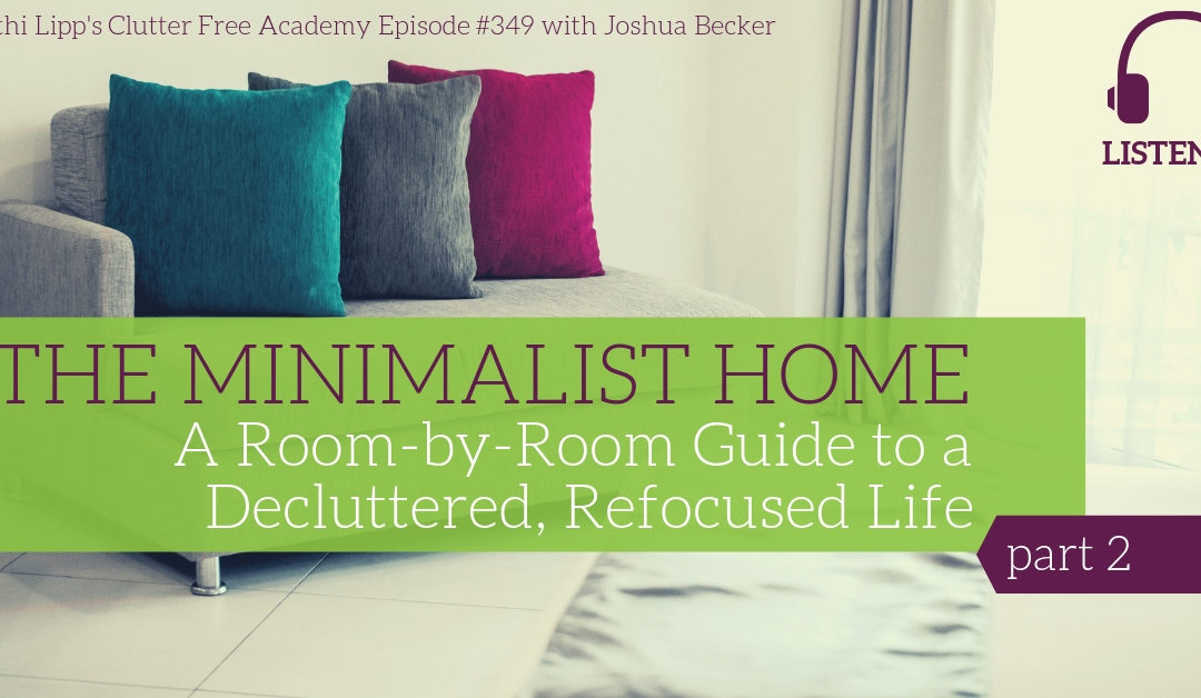 #349 The Minimalist Home: A Room-by-Room Guide to a Decluttered, Refocused Life Part 2 with Joshua Becker