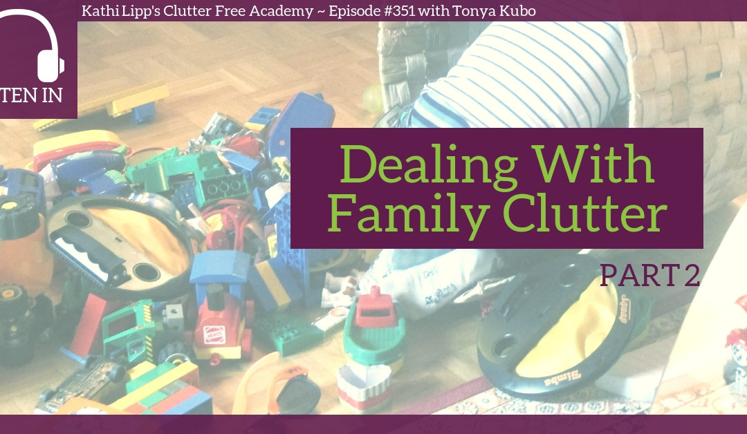 #351 Dealing with Family Clutter Part 2 with Tonya Kubo