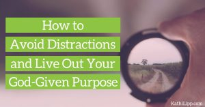How to Avoid Distractions and Live Out Your God-Given Purpose