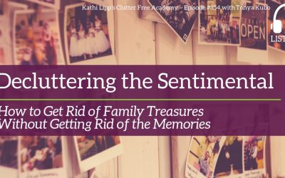 #354 Decluttering the Sentimental – How to get Rid of Family Treasures without Getting Rid of the Memories