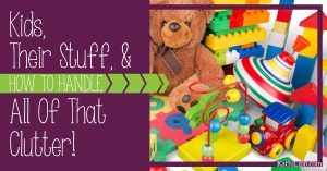 Kids, their Stuff, and How to Handle all of that Clutter