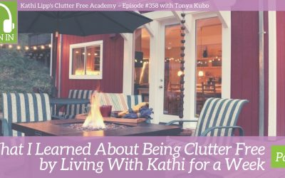 #358 What I learned about being Clutter Free by Living with Kathi for a Week Part 2 with Tonya Kubo