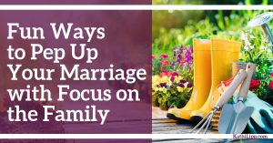 Fun Ways to Pep Up Your Marriage with Focus on the Family