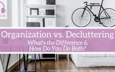 #362 Organization vs. Decluttering – What's the Difference and How Do You Do Both