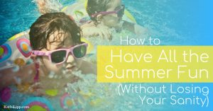 How to Have All the Summer Fun Without Losing Your Sanity