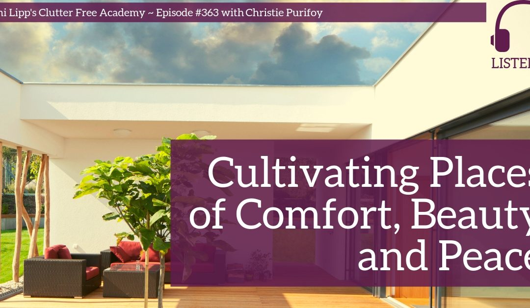 #363 Cultivating Places of Comfort, Beauty and Peace by Christie Purifoy