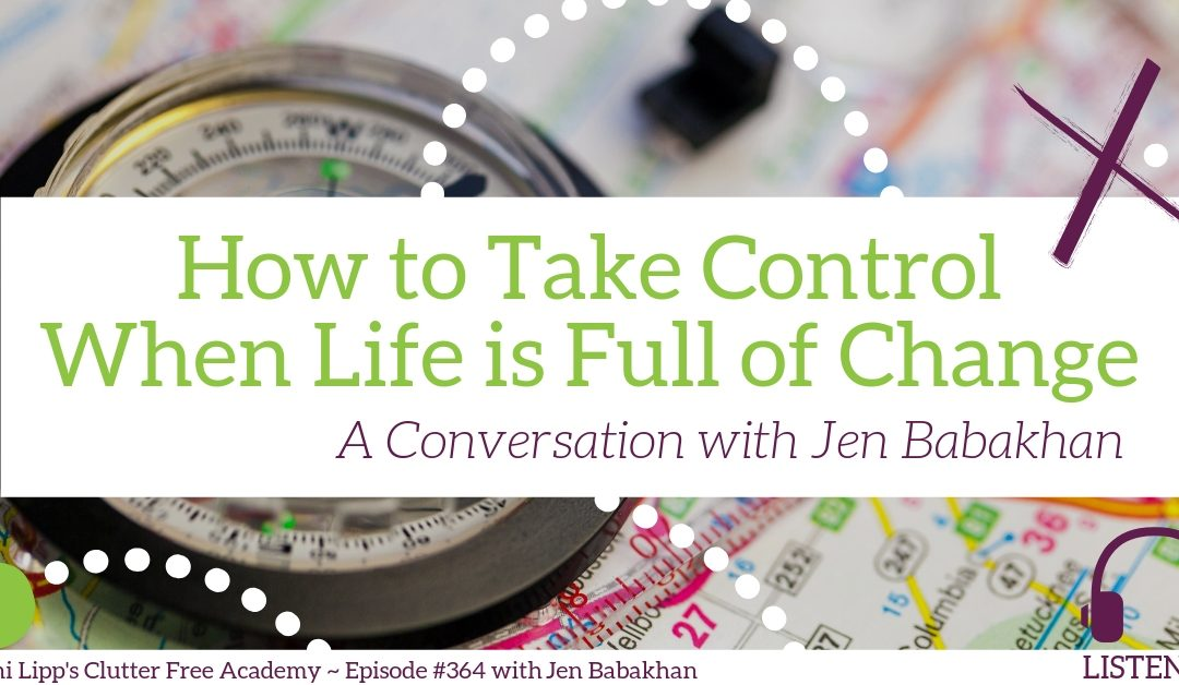#364 July 9 How to Take Control When Life is Full of Change – a Conversation with Jen Babakhan