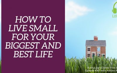 #367: How to Live Small for Your Biggest and Best Life