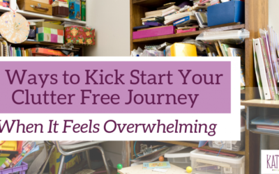 5 Ways to Kick Start Your Clutter Free Journey When It Feels Overwhelming