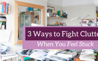 3 Ways to Fight Clutter When You Feel Stuck