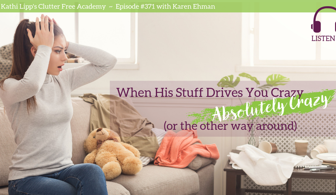 #371: When His Stuff Drives You Crazy, Absolutely Crazy (Or The Other Way Around)