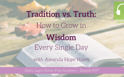 #377: Tradition vs. Truth: How to Grow in Wisdom Every Single Day with Amanda Hope Haley
