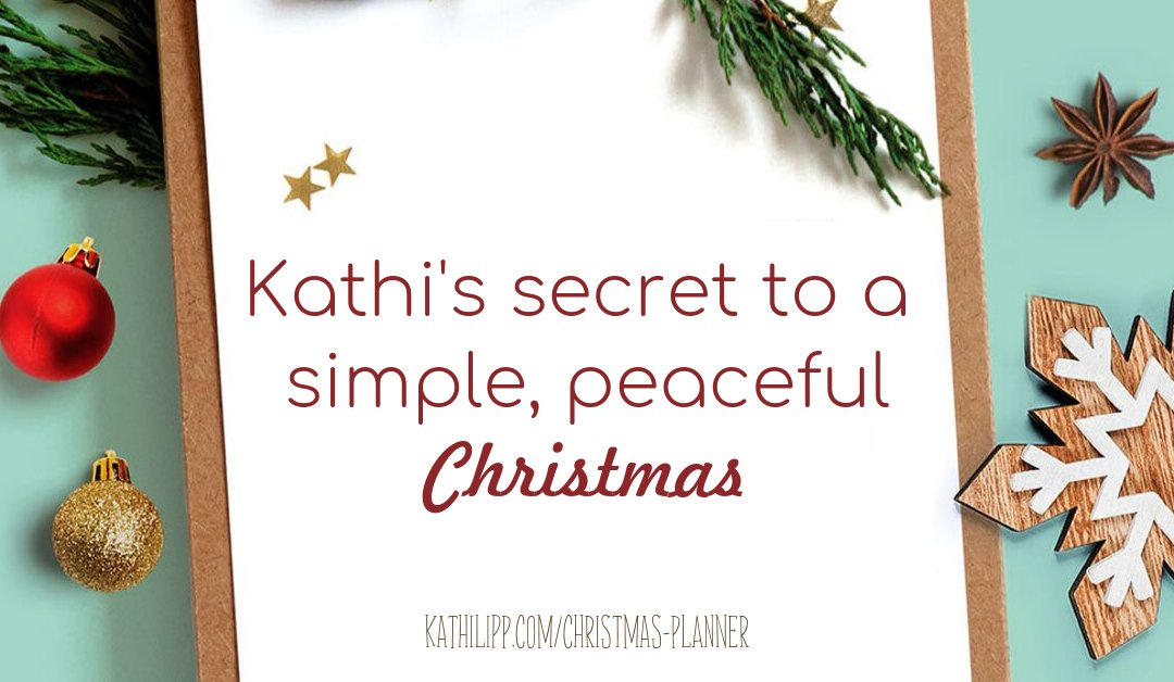 Kathi's Secret To A Simple, Peaceful Christmas