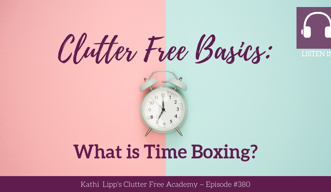 #380: Clutter Free Basics: What is Time Boxing?