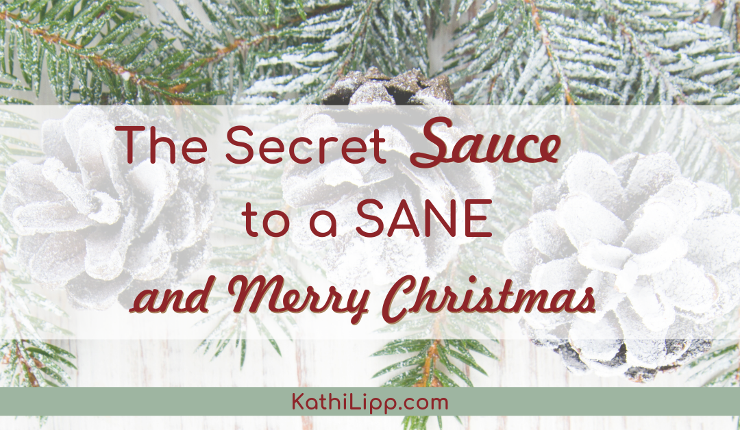 The Secret Sauce to a Sane and Merry Christmas