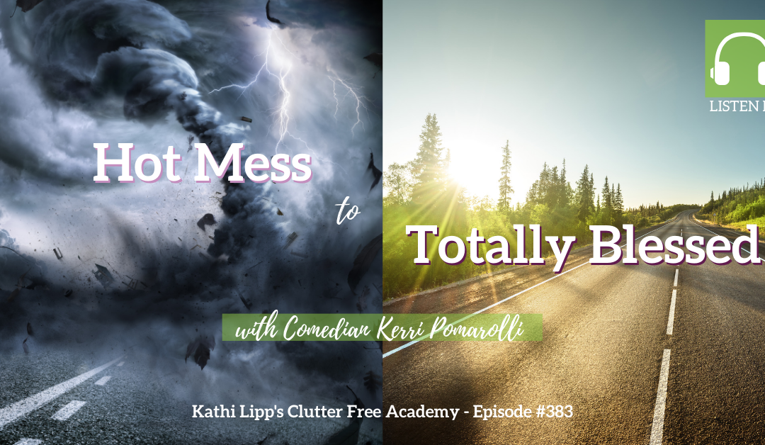 #383: Hot Mess to Totally Blessed with Comedian Kerri Pomarolli