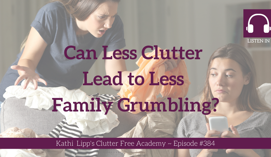 #384: Can Less Clutter Lead to Less Family Grumbling?