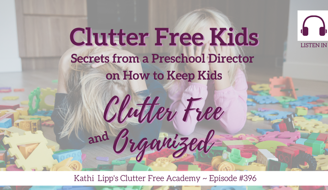 #396: Clutter Free Kids – Secrets from a Preschool Director on How to Keep Kids Clutter Free and Organized