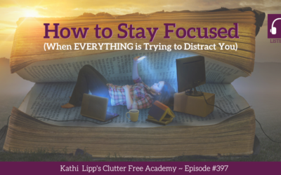 #397: How to Stay Focused (When Everything is Trying to Distract You)