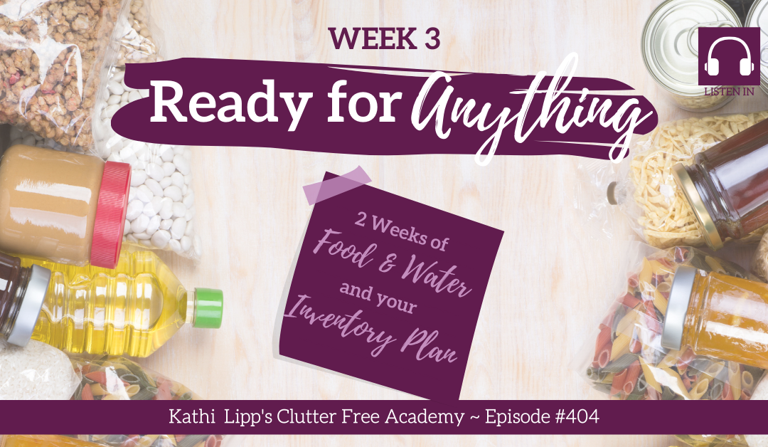 #404 Ready for Anything Week 3: 2 Weeks of Food and Water and Your Inventory Plan