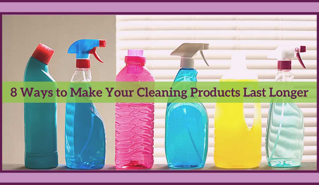 8 Ways to Make Your Cleaning Products Last Longer