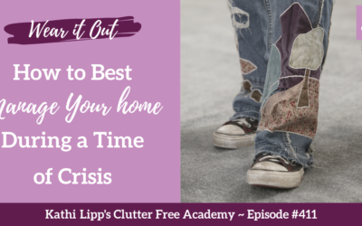 #411 Wear it Out – How to Best Manage Your Home During a Time of Crisis