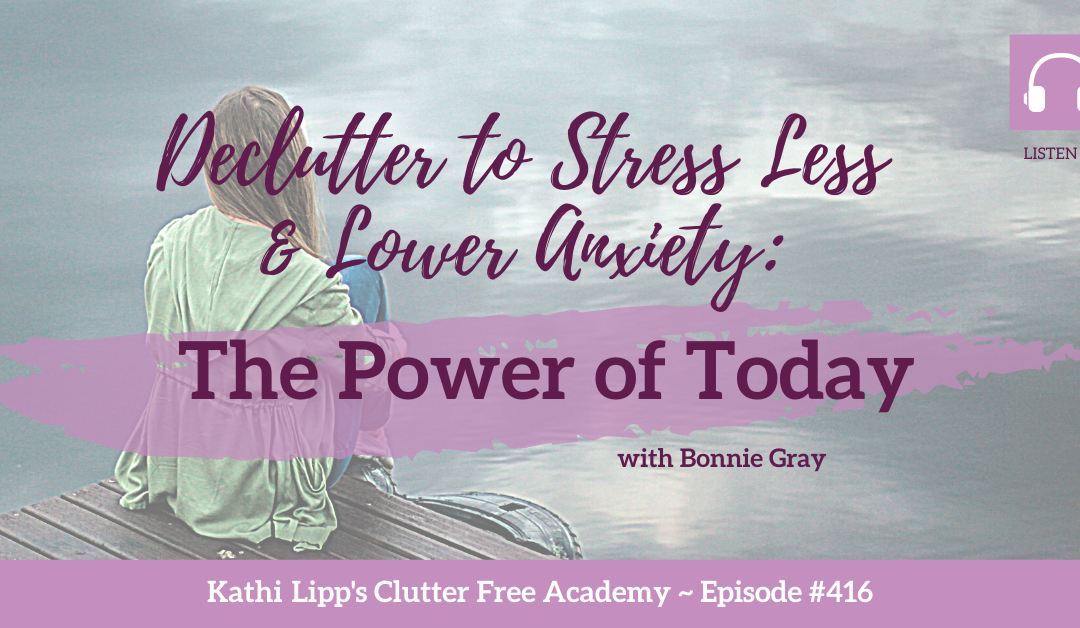 #416 DeClutter to Stress Less & Lower Anxiety: The Power of Today