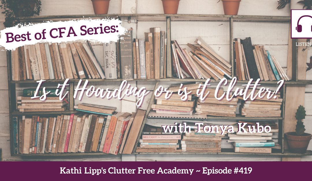 #419 Best of CFA Series: Is it Hoarding or is it Clutter? (Re-Release!)